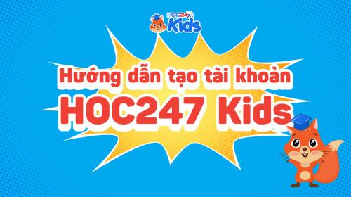 Hướng dẫn tạo tài khoản trên ứng dụng HỌC247 Kids